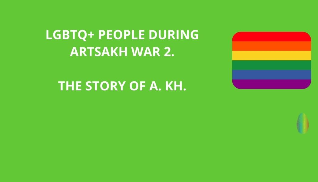 LGBTQ+ PEOPLE DURING ARTSAKH WAR 2. THE STORY OF A. KH.